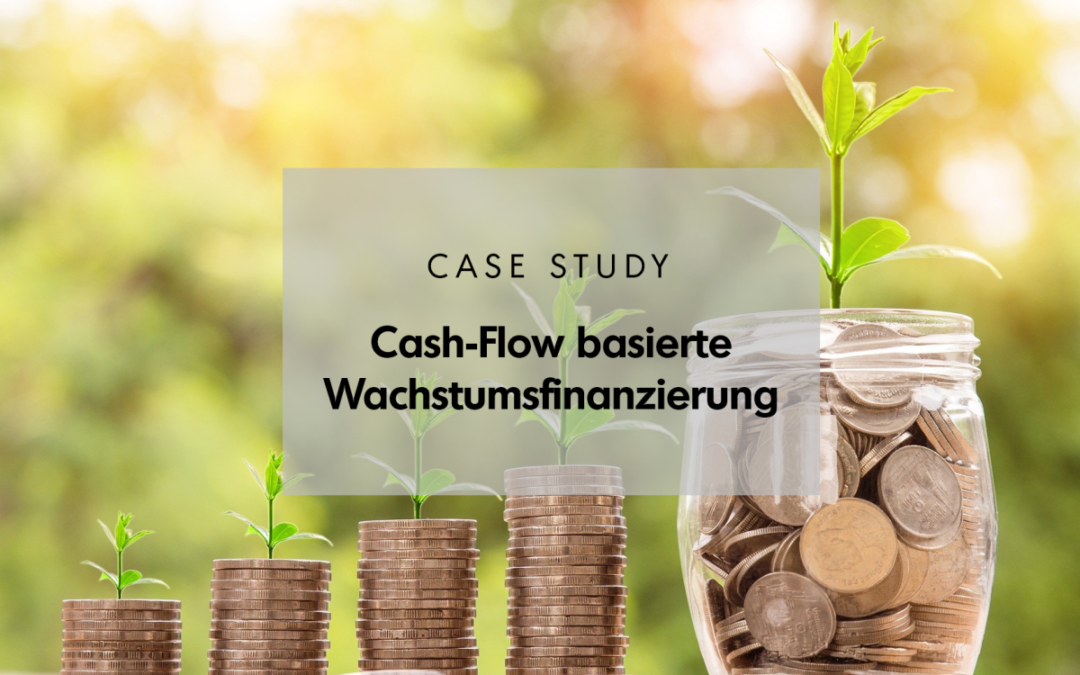 Case Study: Cash-Flow basierte Wachstumsfinanzierung